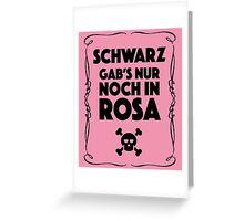 Schwarz Gab's Nur noch in Rosa - I. Greeting Card