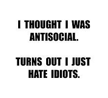 Antisocial Idiots Photographic Print