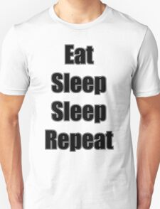 Eat, Sleep, Sleep, Repeat. T-Shirt