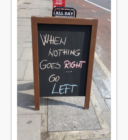WHEN NOTHING GOES RIGHT, GO LEFT Sticker