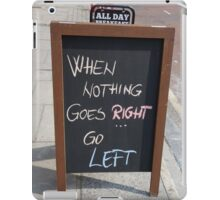 WHEN NOTHING GOES RIGHT, GO LEFT iPad Case/Skin