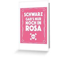 Schwarz Gab's Nur noch in Rosa - II. Greeting Card
