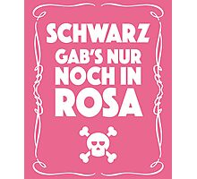 Schwarz Gab's Nur noch in Rosa - II. Photographic Print