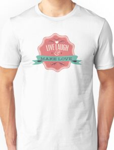 Live Laugh Make Love Unisex T-Shirt
