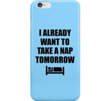 I Already Want To Take A Nap Tomorrow iPhone Case/Skin