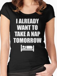 I Already Want To Take A Nap Tomorrow Women's Fitted Scoop T-Shirt