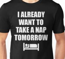 I Already Want To Take A Nap Tomorrow Unisex T-Shirt