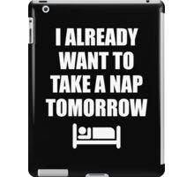 I Already Want To Take A Nap Tomorrow iPad Case/Skin