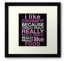 I LIKE CROSSFIT BECAUSE I REALLY, REALLY REALLY REALLY, REALLY REALLY REALLY LIKE FOOD Framed Print