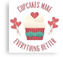 Cupcakes Make Everything Better Canvas Print