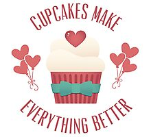 Cupcakes Make Everything Better Photographic Print