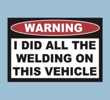 Warning I did all the welding on this vehicle Shirts Stickers Poster Pillows Phone Tablet Cases Kids Clothes