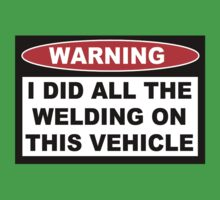 Warning I did all the welding on this vehicle Shirts Stickers Poster Pillows Phone Tablet Cases Baby Tee