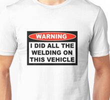 Warning I did all the welding on this vehicle Shirts Stickers Poster Pillows Phone Tablet Cases Unisex T-Shirt