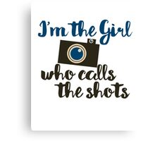 I'm the girl who calls the shots  Canvas Print