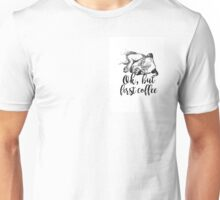 dog but first coffee art graphic quote Unisex T-Shirt