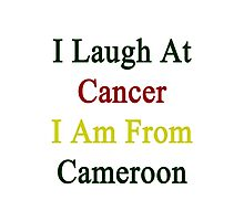I Laugh At Cancer I Am From Cameroon Photographic Print