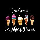 Love CoMes In Many Flavors by FamilyT-Shirts