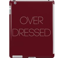 Over Dressed iPad Case/Skin