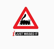 i Just Missed It Unisex T-Shirt