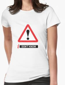 i Don't Know Womens Fitted T-Shirt