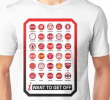 i  Want To Get Off Unisex T-Shirt
