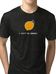 I ain't no cherry. Tri-blend T-Shirt