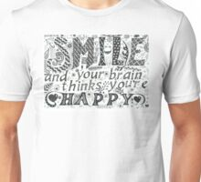 SMILE and your brain thinks you're Happy Unisex T-Shirt