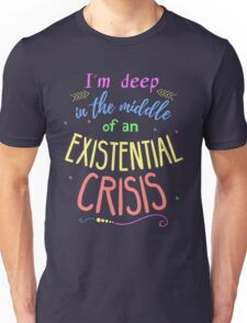 I'm deep in the middle of an existential crisis Unisex T-Shirt