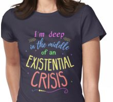 I'm deep in the middle of an existential crisis Womens Fitted T-Shirt