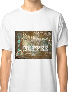 Begin a Happy Day Classic T-Shirt