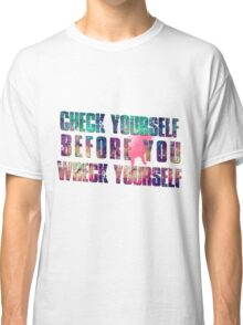 Check yourself before you wreck yourself! Classic T-Shirt
