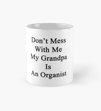 Don't Mess With Me My Grandpa Is An Organist Mug