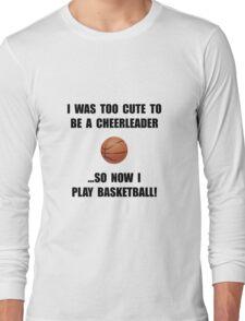 Cheerleader Basketball Too Cute Long Sleeve T-Shirt