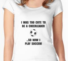 Cheerleader Soccer Too Cute Women's Fitted Scoop T-Shirt