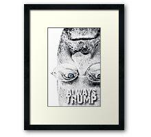 ALWAYS TRUMP Framed Print