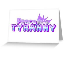 Peace Through Tyranny Greeting Card