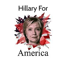 Hillary Clinton USA Presidential T-Shirt For America Slogan Photographic Print