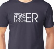 Stronger.Harder.Faster.Longer Unisex T-Shirt