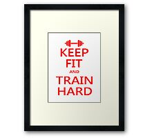 KEEP FIT and TRAIN HARD (RED) Framed Print