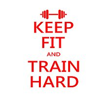KEEP FIT and TRAIN HARD (RED) Photographic Print