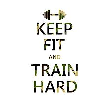 KEEP FIT and TRAIN HARD (camo) Photographic Print
