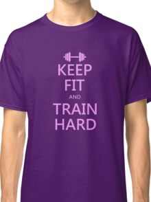 KEEP FIT and TRAIN HARD (pink) Classic T-Shirt