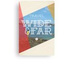 Travel Wide & Far Canvas Print