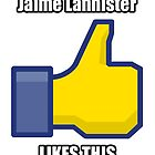 Jaime Lannister Likes This! by NineOh