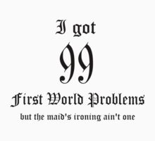 99 First world problems by newbs