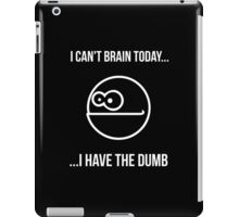 I Can't Brain Today... I Have The Dumb iPad Case/Skin