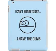 I Can't Today... I Have The Dumb iPad Case/Skin