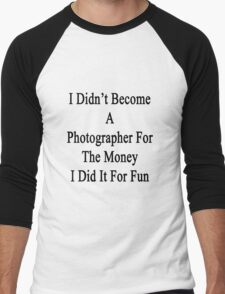 I Didn't Become A Photographer For The Money I Did It For Fun Men's Baseball ¾ T-Shirt