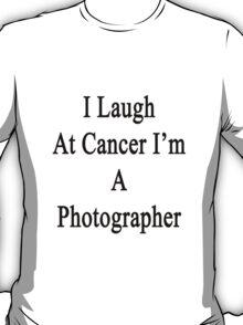 I Laugh At Cancer I'm A Photographer  T-Shirt